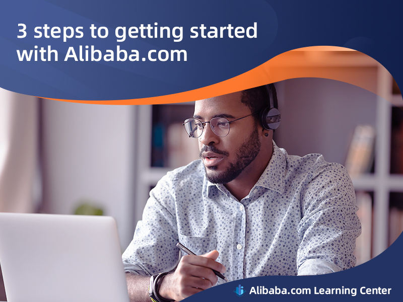 Three steps to getting started with Alibaba.com