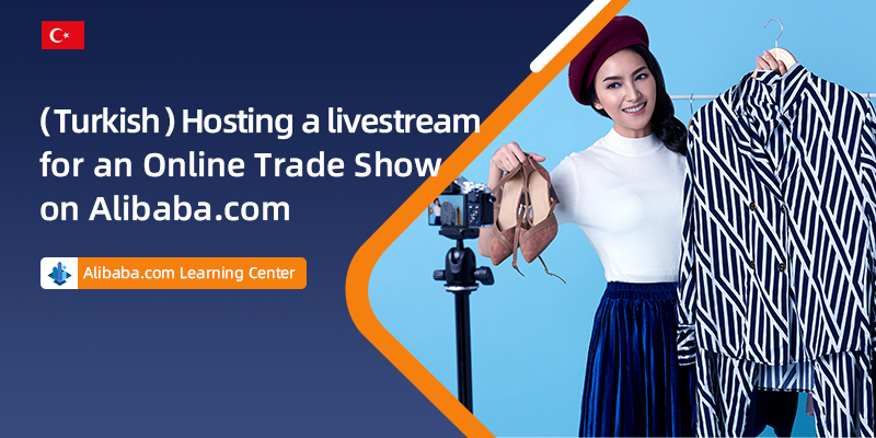 (Turkish) Hosting a livestream for an Online Trade Show on Alibaba.com