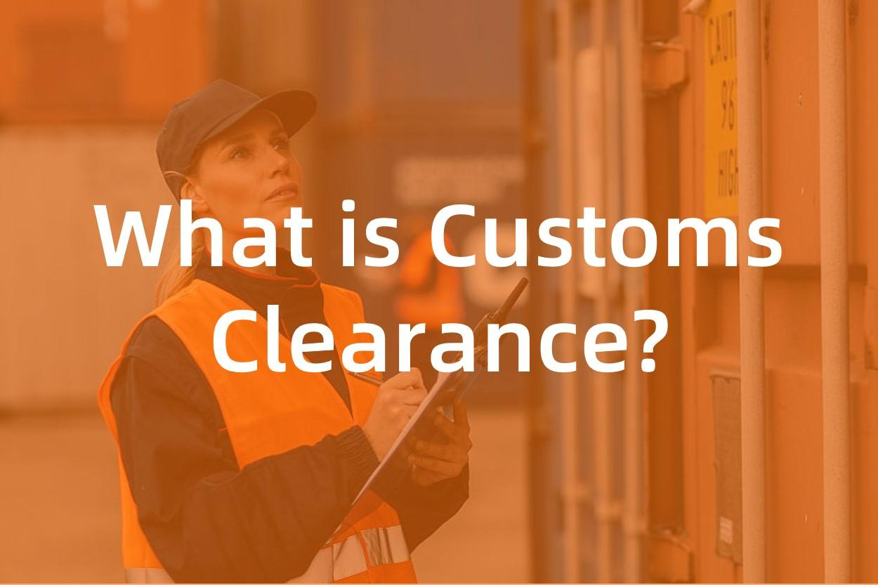 What is Customs Clearance? 10 Frequently Asked Questions