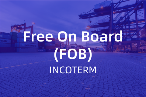 Understanding Incoterms: Free on Board (FOB)