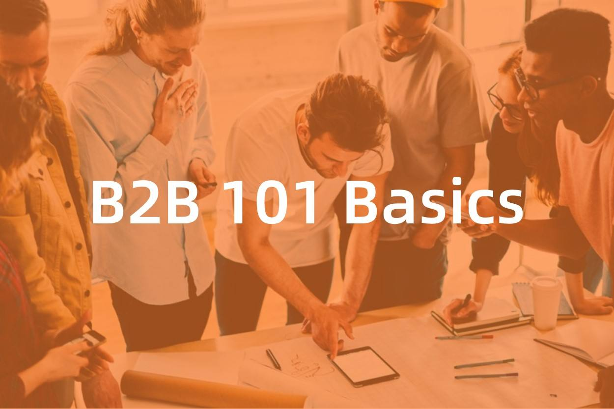 B2B 101: A quick guide to business-to-business basics