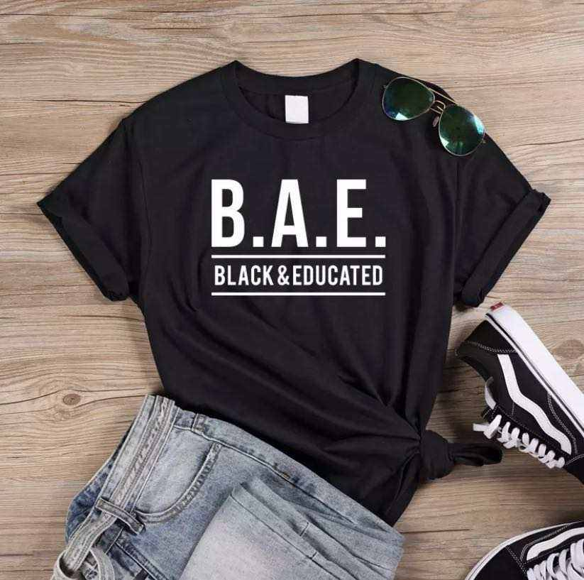 B.A.E BLACK&EDUCATED T Shirts 100% Cotton T-Shirt Black Peoples Equal Rights Saying Printed T Shirt Women Clothes